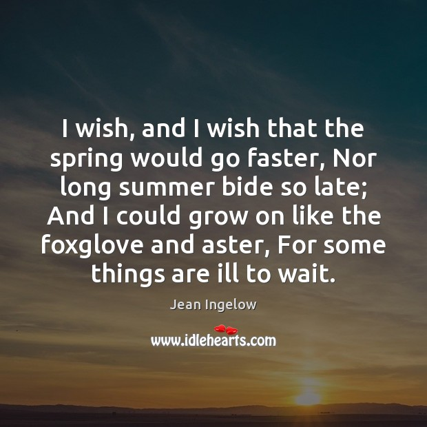 Image, I wish, and I wish that the spring would go faster, Nor