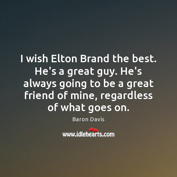 I wish Elton Brand the best. He's a great guy. He's always Image