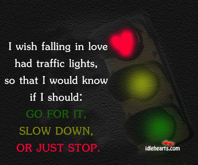 I Wish Falling In Love Had Traffic Lights….