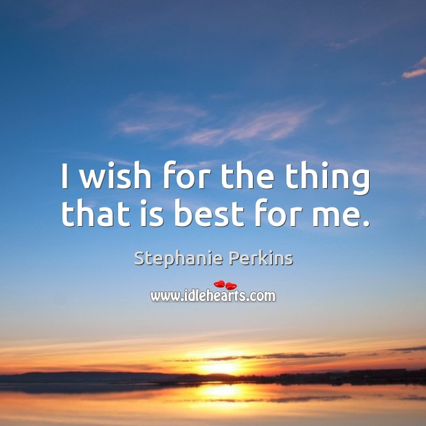 I wish for the thing that is best for me. Image