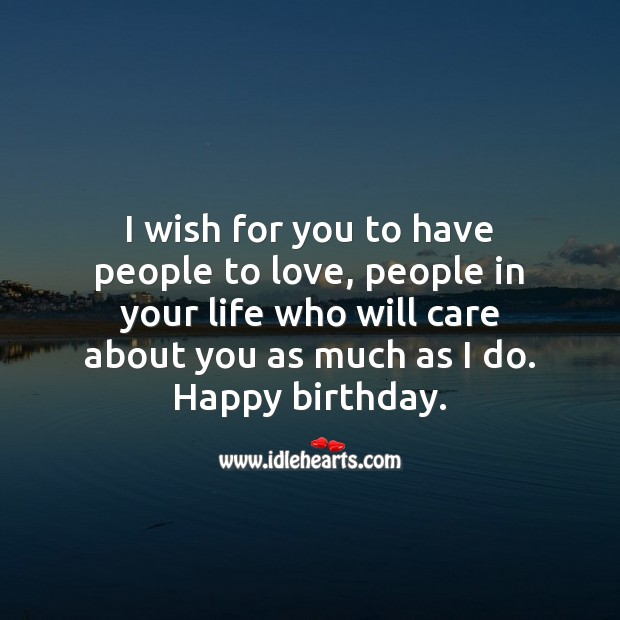 I wish for you to have people to love. Happy birthday. Image