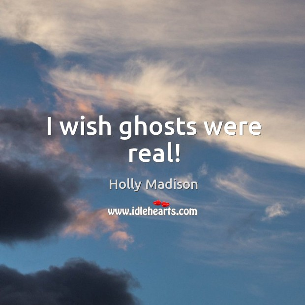 I wish ghosts were real! Image