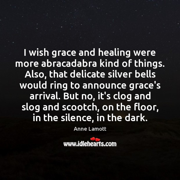 Image, I wish grace and healing were more abracadabra kind of things. Also,
