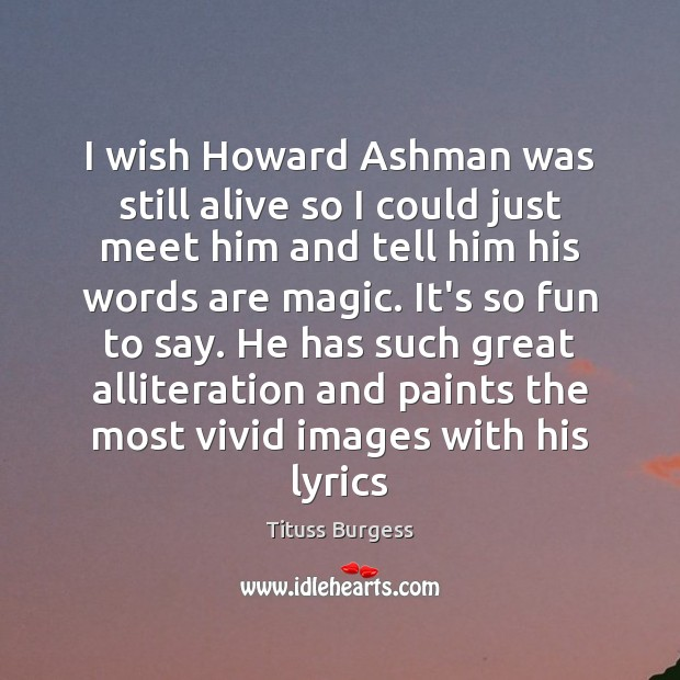 Image, I wish Howard Ashman was still alive so I could just meet