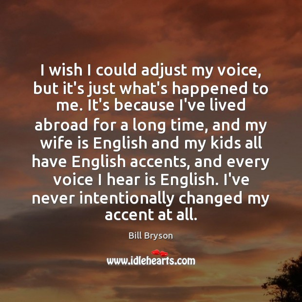 I wish I could adjust my voice, but it's just what's happened Image