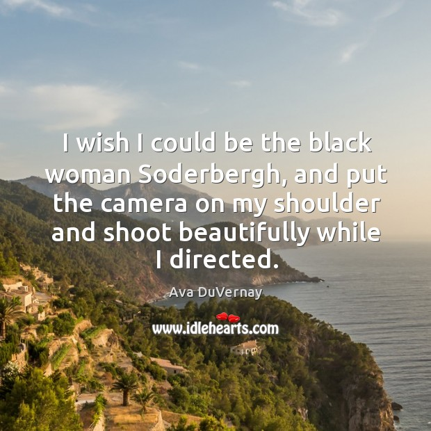 Image, I wish I could be the black woman Soderbergh, and put the