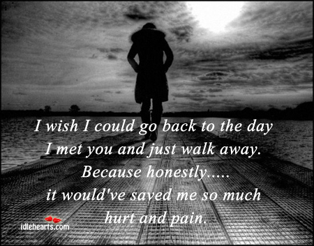 I Wish I Could Go Back To The Day I Met You….