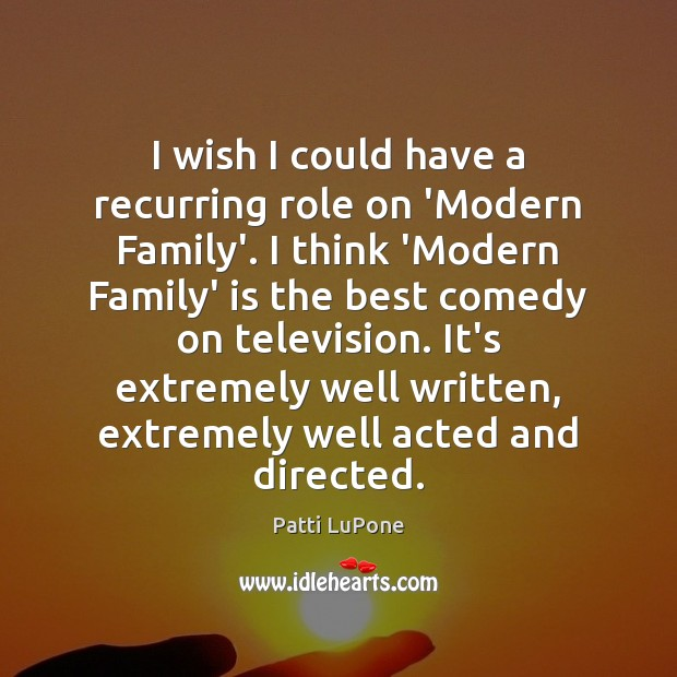 Image, I wish I could have a recurring role on 'Modern Family'. I