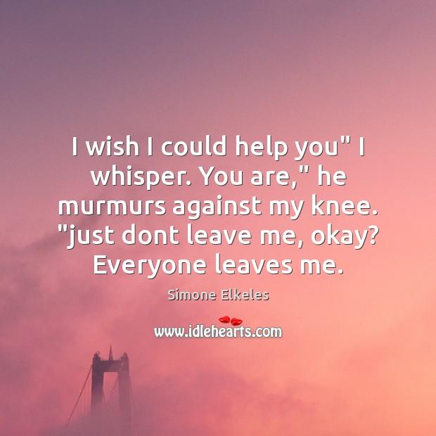 I Wish I Could Help You I Whisper You Are He Murmurs