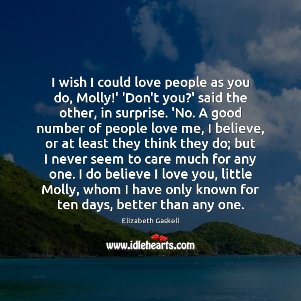 I wish I could love people as you do, Molly!' 'Don't Elizabeth Gaskell Picture Quote