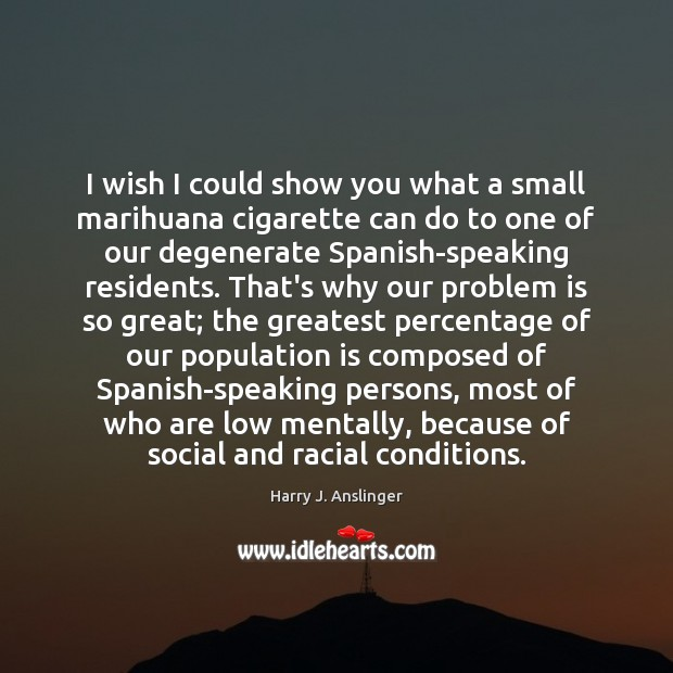 Image, I wish I could show you what a small marihuana cigarette can