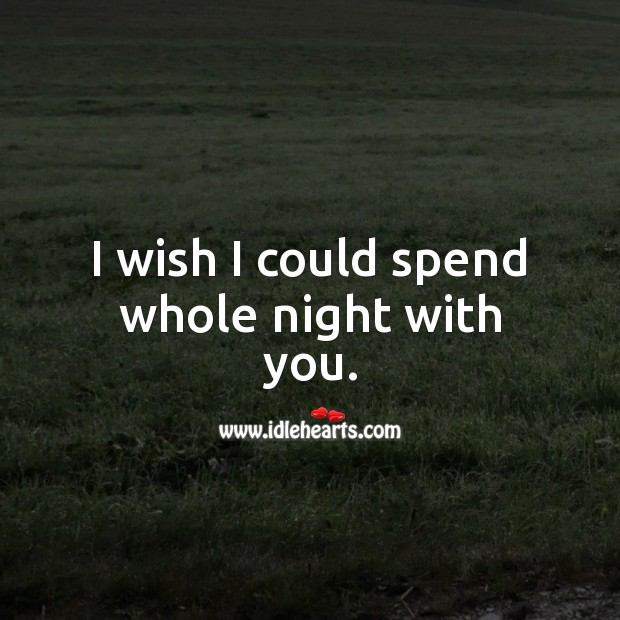 I wish I could spend whole night with you. With You Quotes Image