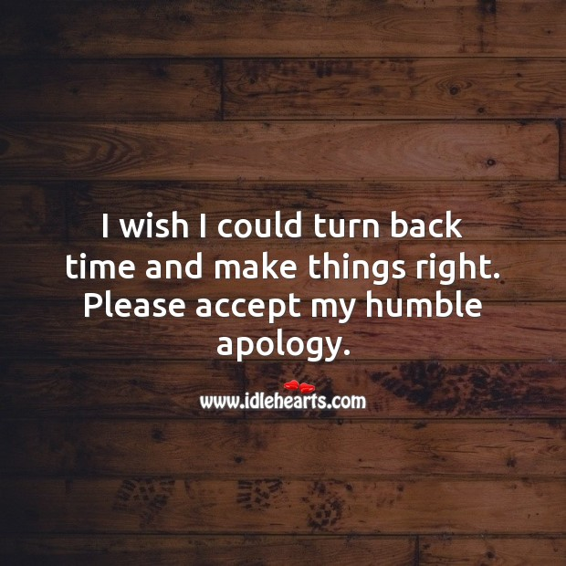 I wish I could turn back time and make things right. Accept Quotes Image