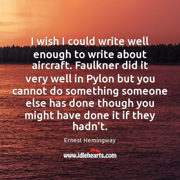 Image, I wish I could write well enough to write about aircraft. Faulkner