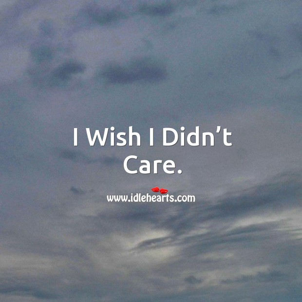 Image about I wish I didn't care.