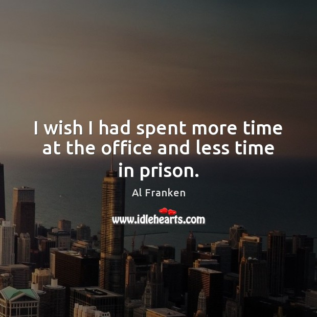 I wish I had spent more time at the office and less time in prison. Image