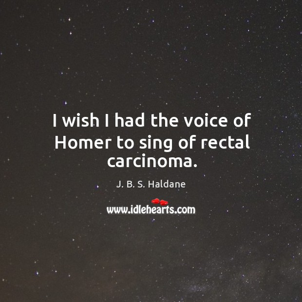 I wish I had the voice of homer to sing of rectal carcinoma. Image