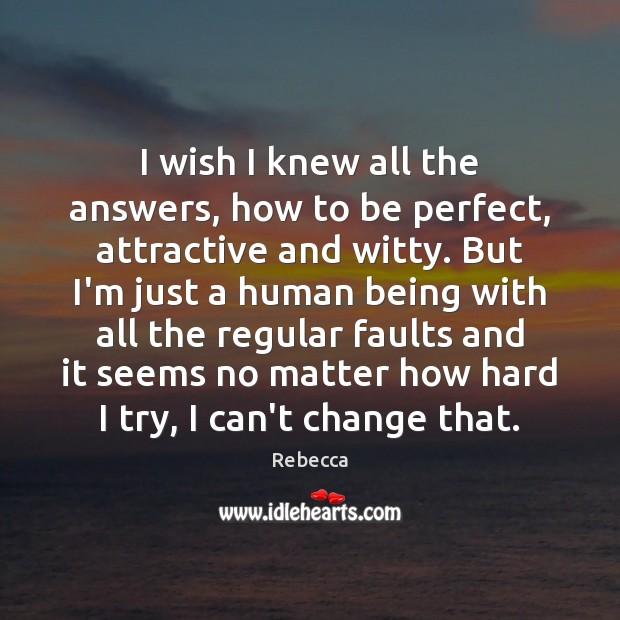 I wish I knew all the answers, how to be perfect, attractive Image