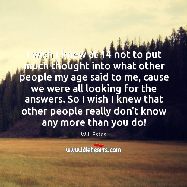 I wish I knew that other people really don't know any more than you do! Image