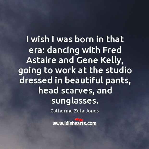 I wish I was born in that era: dancing with fred astaire and gene kelly, going to work at Image