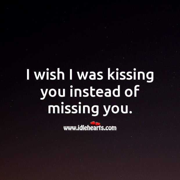 I wish I was kissing you instead of missing you. Miss You Quotes Image