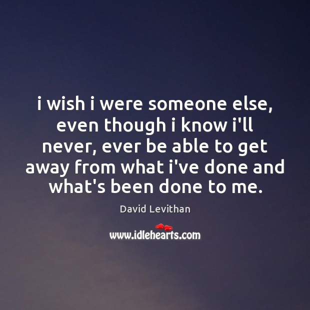 I wish i were someone else, even though i know i'll never, Image