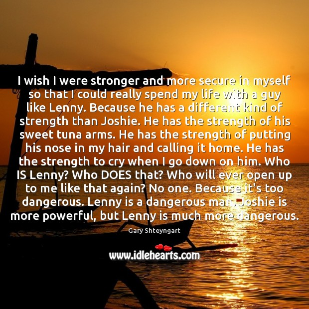 I wish I were stronger and more secure in myself so that Gary Shteyngart Picture Quote