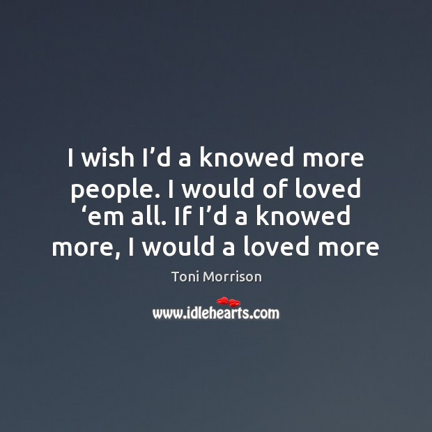 I wish I'd a knowed more people. I would of loved ' Image
