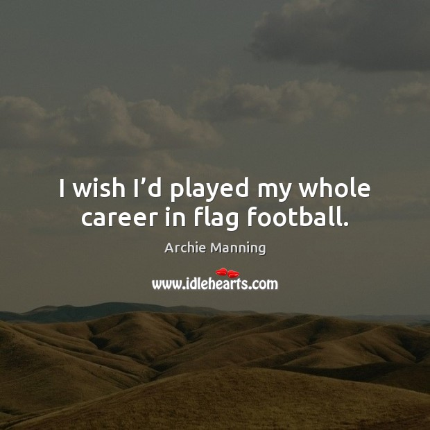 Image, I wish I'd played my whole career in flag football.