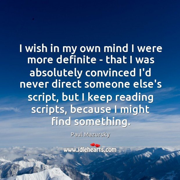 I wish in my own mind I were more definite – that Paul Mazursky Picture Quote