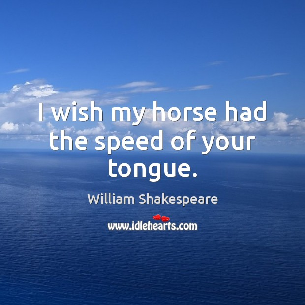 Image, I wish my horse had the speed of your tongue.