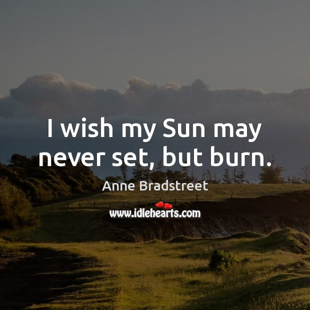 Image, I wish my Sun may never set, but burn.