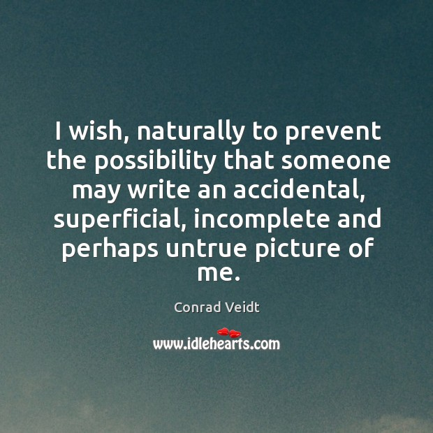 Image, I wish, naturally to prevent the possibility that someone may write an accidental