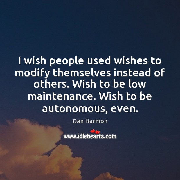 I wish people used wishes to modify themselves instead of others. Wish Dan Harmon Picture Quote