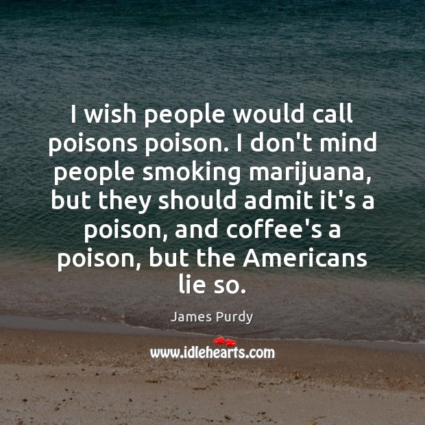 I wish people would call poisons poison. I don't mind people smoking Image