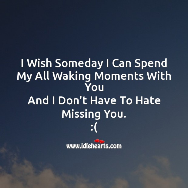 I wish someday I can spend Missing You Messages Image