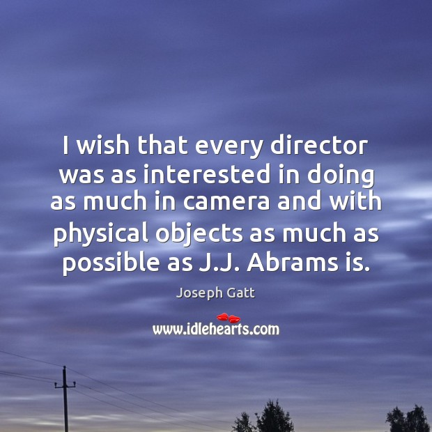 Image, I wish that every director was as interested in doing as much