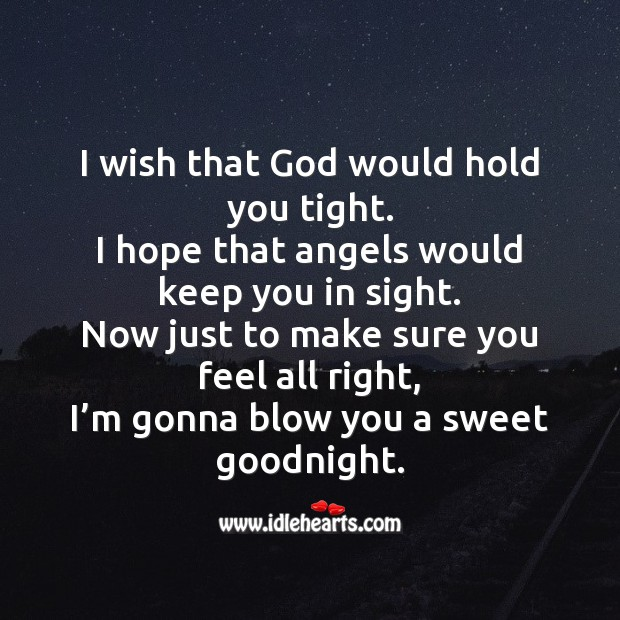 I wish that God would hold you tight. Image