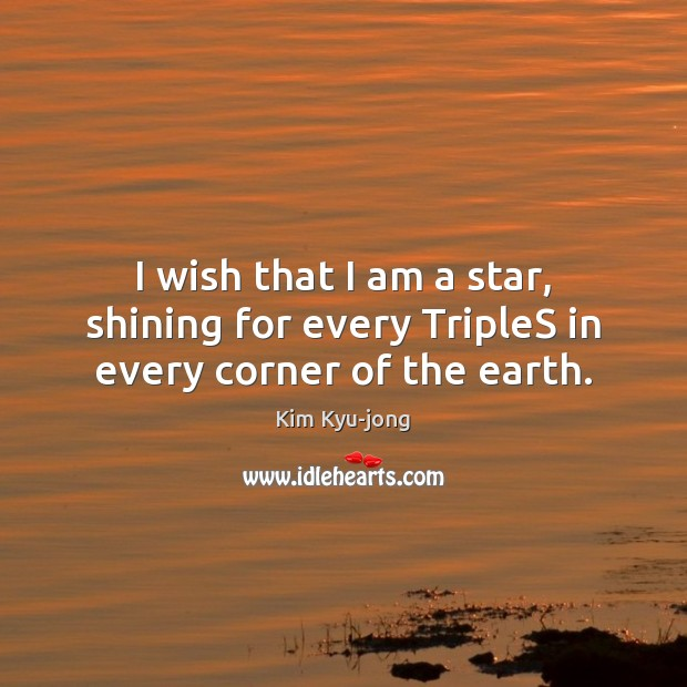 Image, I wish that I am a star, shining for every TripleS in every corner of the earth.