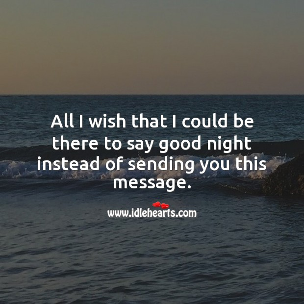 I wish that I could be there to say good night instead of sending you this. Good Night Quotes for Friend Image