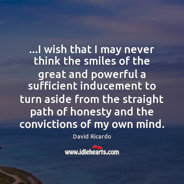 …I wish that I may never think the smiles of the great David Ricardo Picture Quote