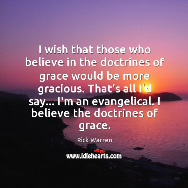 I wish that those who believe in the doctrines of grace would Image