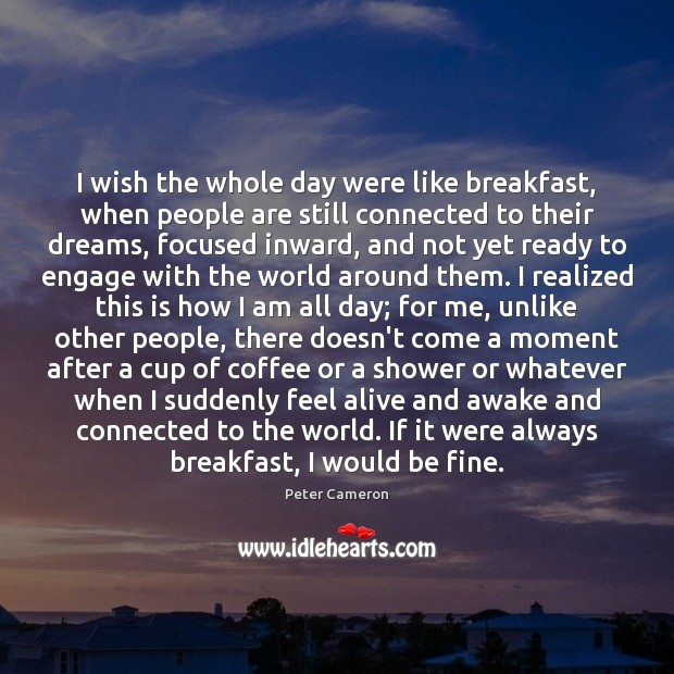 I wish the whole day were like breakfast, when people are still Image