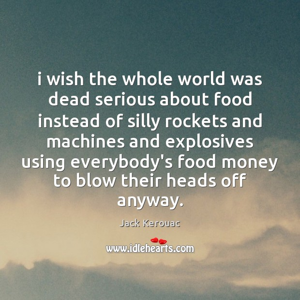 I wish the whole world was dead serious about food instead of Image