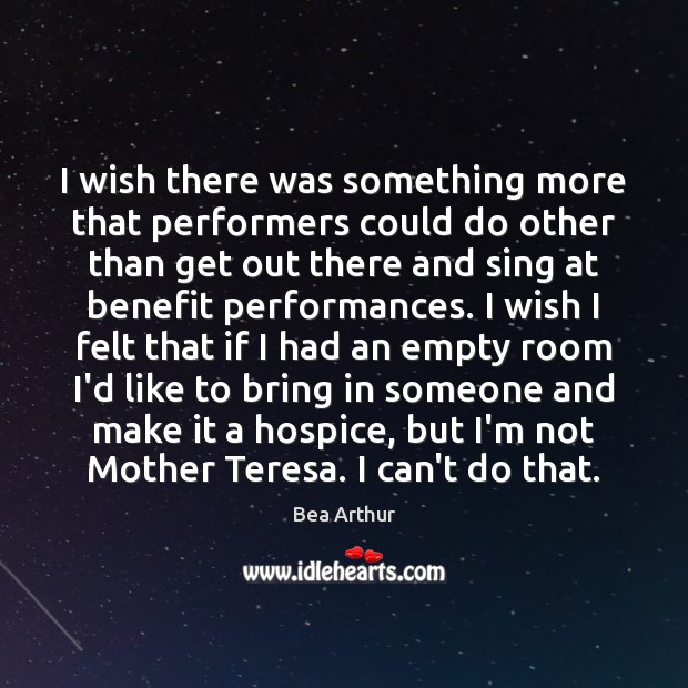 I wish there was something more that performers could do other than Bea Arthur Picture Quote