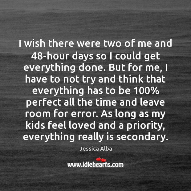 I wish there were two of me and 48-hour days so I Jessica Alba Picture Quote