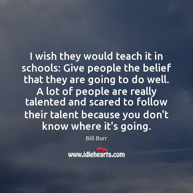 I wish they would teach it in schools: Give people the belief Image