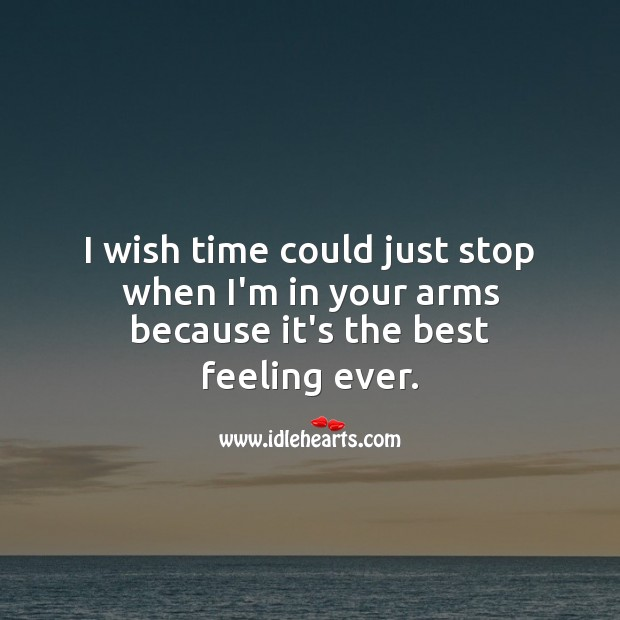 Image, I wish time could just stop when I'm in your arms.
