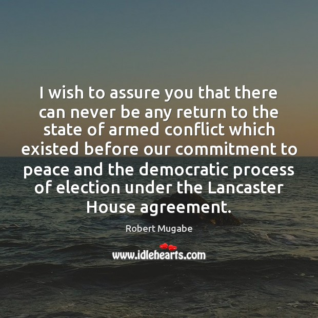 I wish to assure you that there can never be any return Robert Mugabe Picture Quote