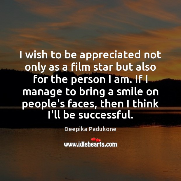 I wish to be appreciated not only as a film star but Deepika Padukone Picture Quote